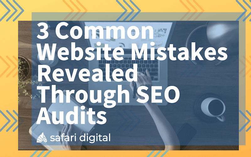 3 common website mistakes revealed through SEO audits banner image Small