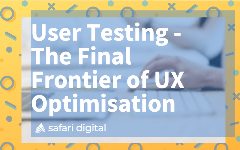 User Testing - the final frontier of UX Optimisation banner image small