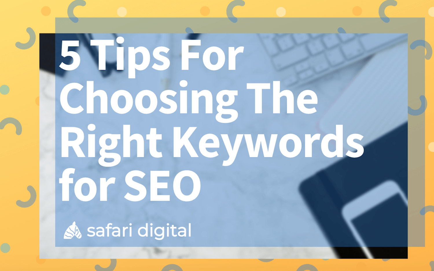 5 Tips for Choosing the Right Keywords for SEO Banner Image Large