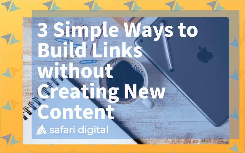 """""""3 simple ways to build backlinks without new content"""""""