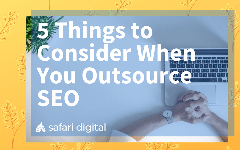 5 things to consider when you outsource SEO - cover image small