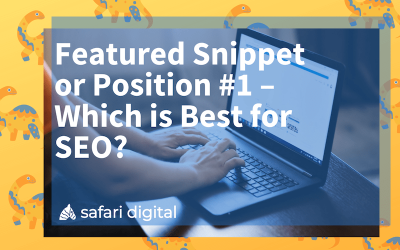 Featured Snippet or Position #1 - which is best for your SEO