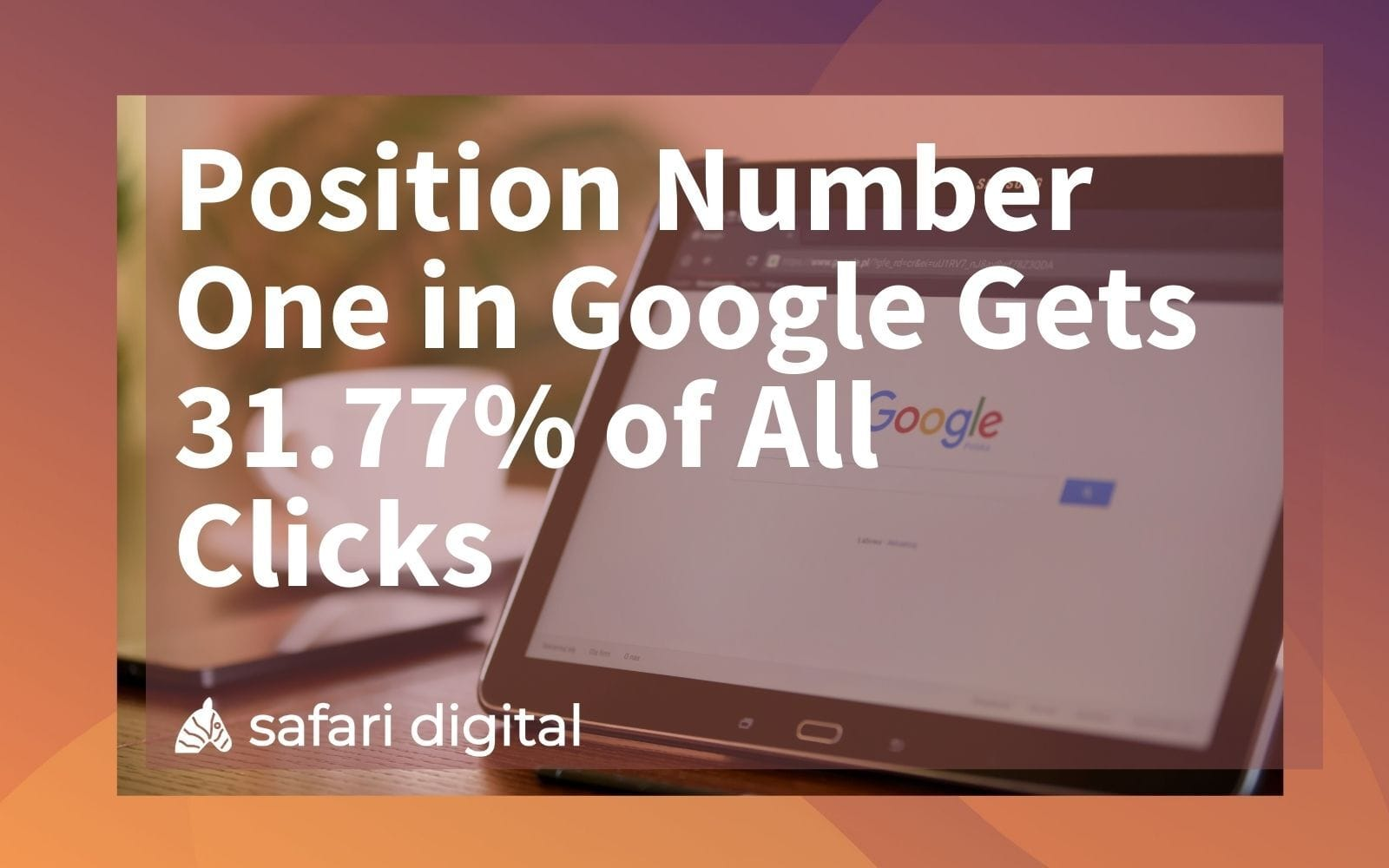 Position Number One in Google Gets 31.77% of All Clicks