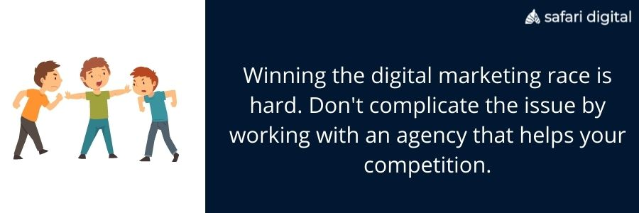 work with an agency that does not work with your competition