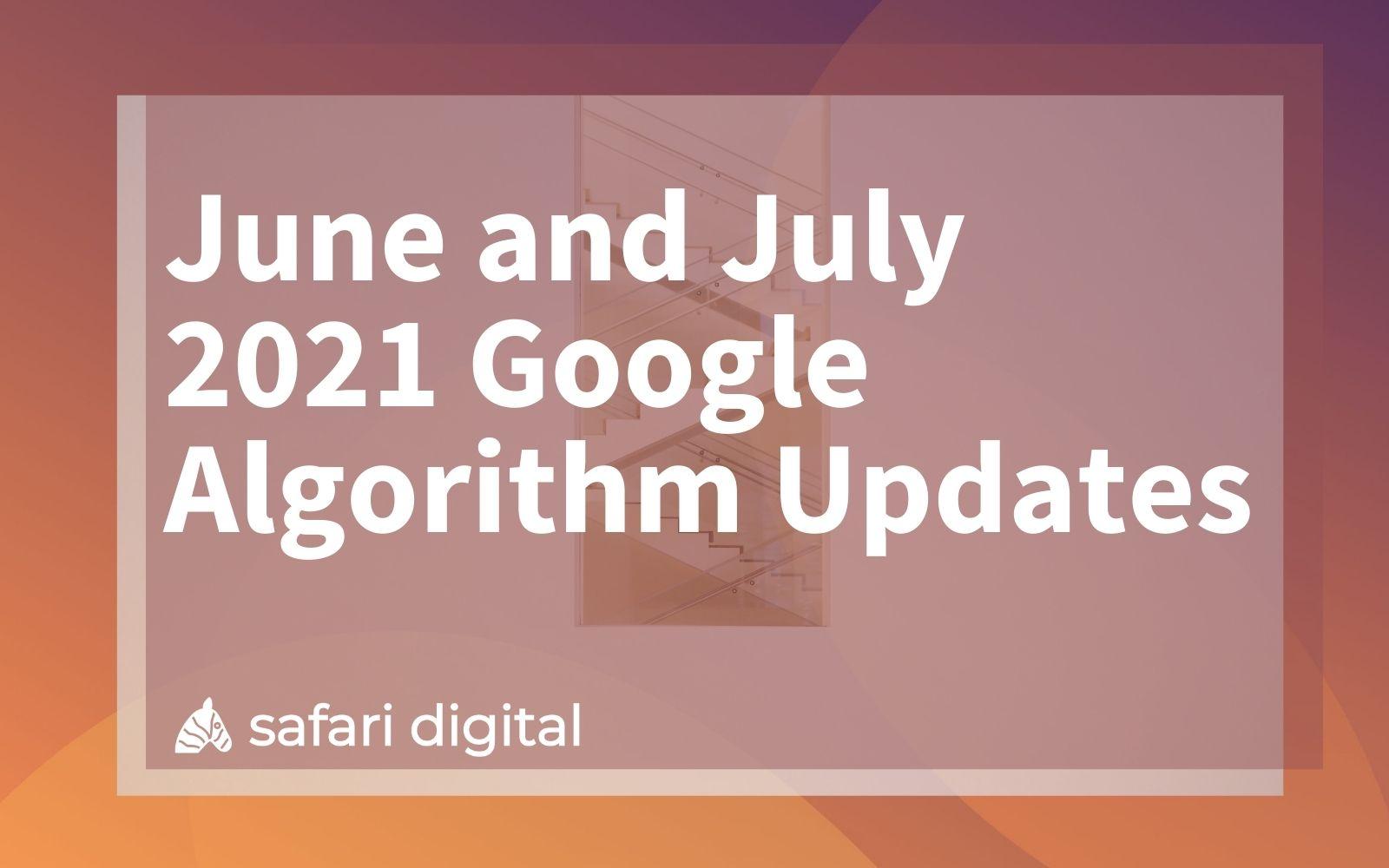 June 2021 and July 2021 Google Algorithm Updates
