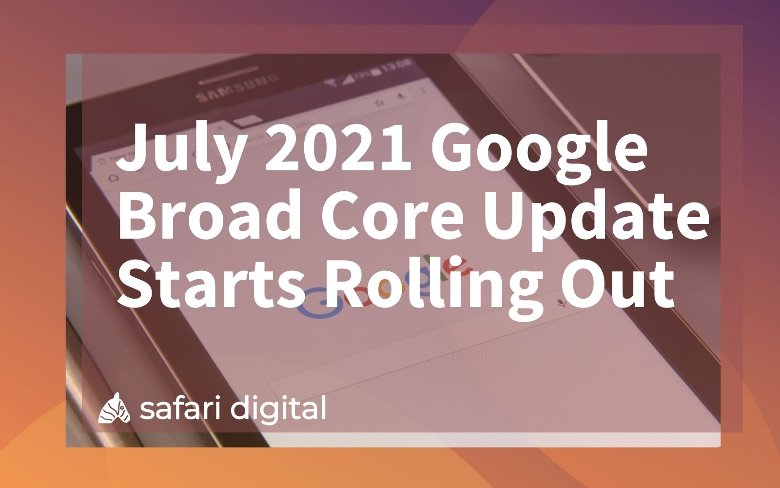 July 2021 Google Broad Core Update Starts Rolling Out